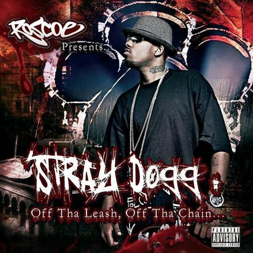 Roscoe – Stray Dogg: Off Tha Leash, Off Tha Chain