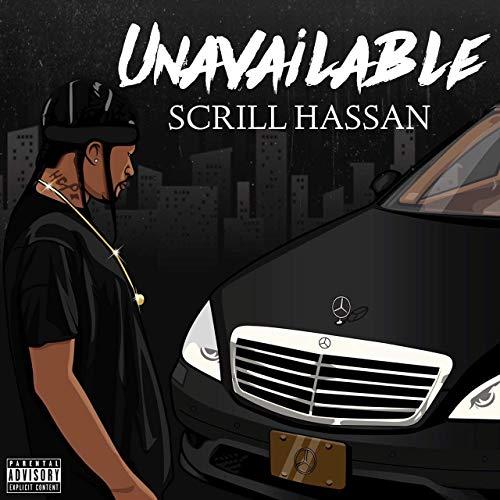Scrill Hassan – Unavailable