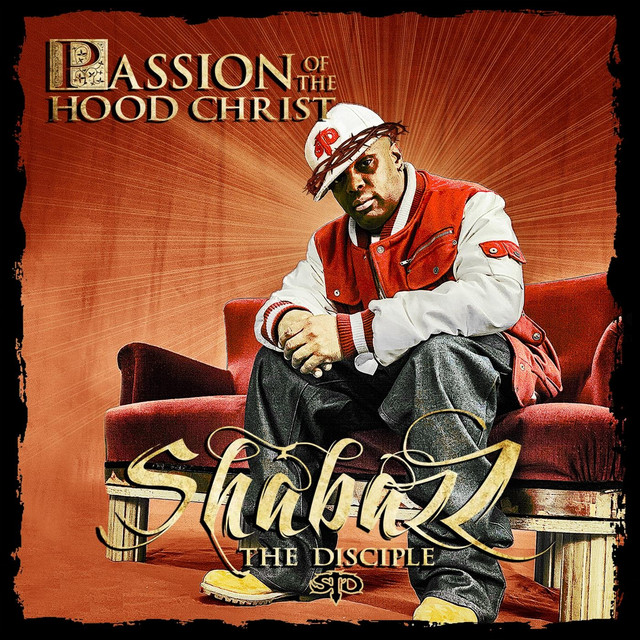Shabazz The Disciple - Passion Of The Hood Christ