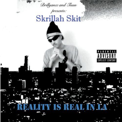Skrillah Skit – Reality Is Real In La