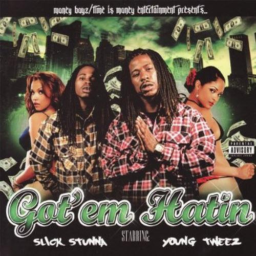 Slick Stunna & Young Tweez - Got'em Hatin