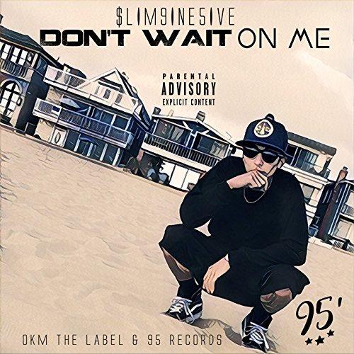 Slim9ine5ive – Don't Wait On Me
