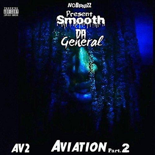 Smooth Da General – AV2 Aviation, Pt. 2