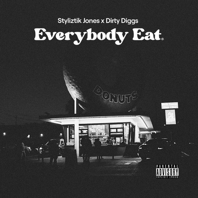 Styliztik Jones & DirtyDiggs – Everybody Eat