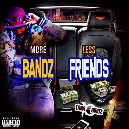 Tana 10 Birdz – More Bandz Less Friendz