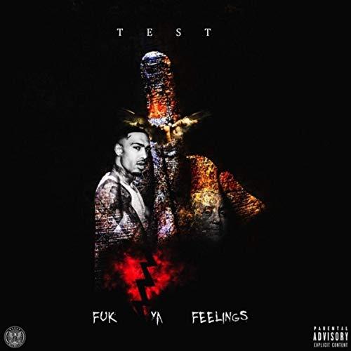 Test – Fuk Ya Feelings
