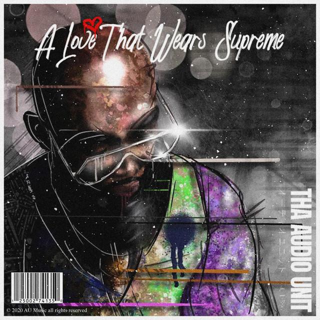 Tha Audio Unit – A Love That Wears Supreme