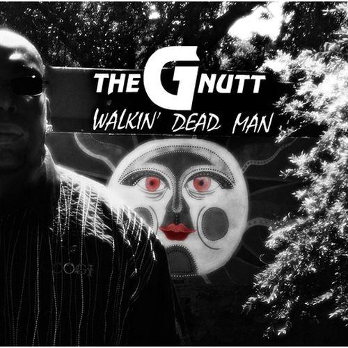 The G Nutt - Walkin' Dead Man