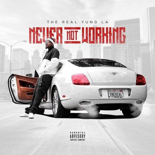 The Real Yung LA – Never Not Working