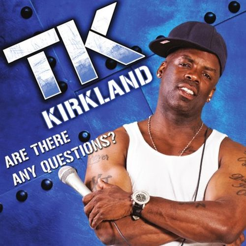 Tk Kirkland - Are There Any Questions