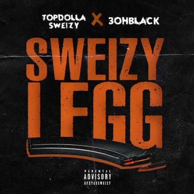 Topdolla Sweizy & 3ohBlack – Sweizy Legg