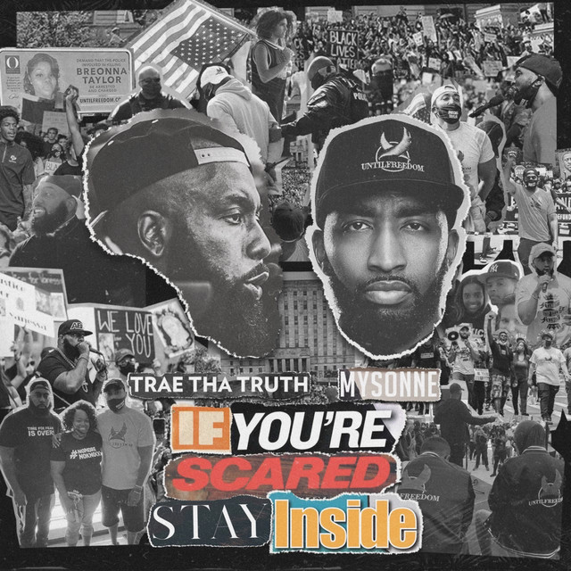 Trae Tha Truth & Mysonne – If You're Scared Stay Inside