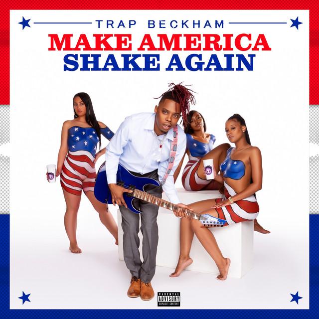 Trap Beckham – Make America Shake Again