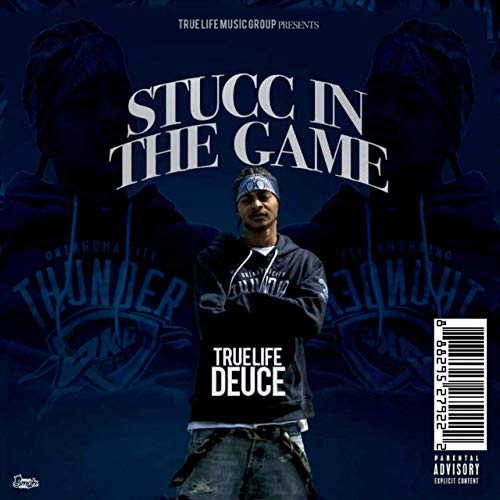True Life Deuce – Stucc In The Game
