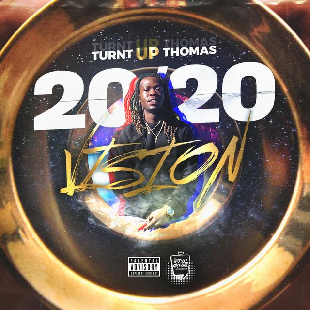 Turnt Up Thomas – 2020 Vision