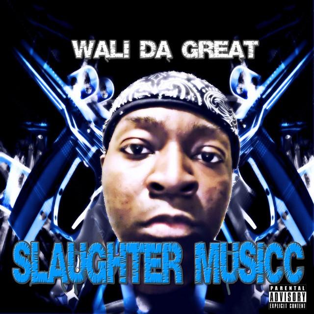 Wali Da Great – Slaughter Musicc