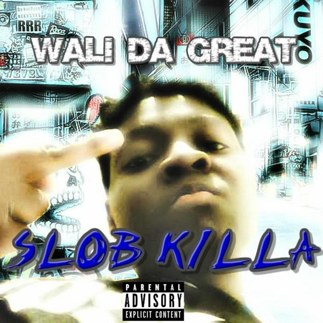 Wali Da Great – Slob Killa