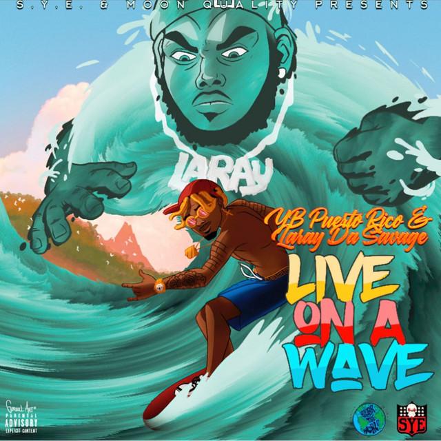 YB Puerto Rico & Laray Da Savage – Live On A Wave