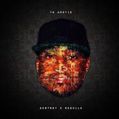 YG Hootie – Destroy & Rebuild
