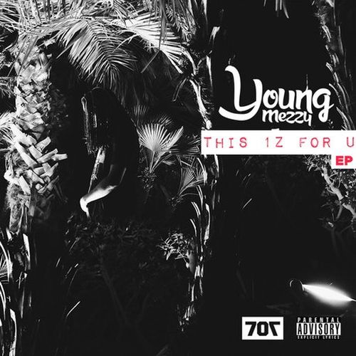Young Mezzy – This 1z For U – EP