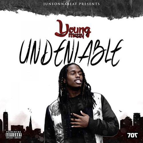 Young Mezzy – Undeniable
