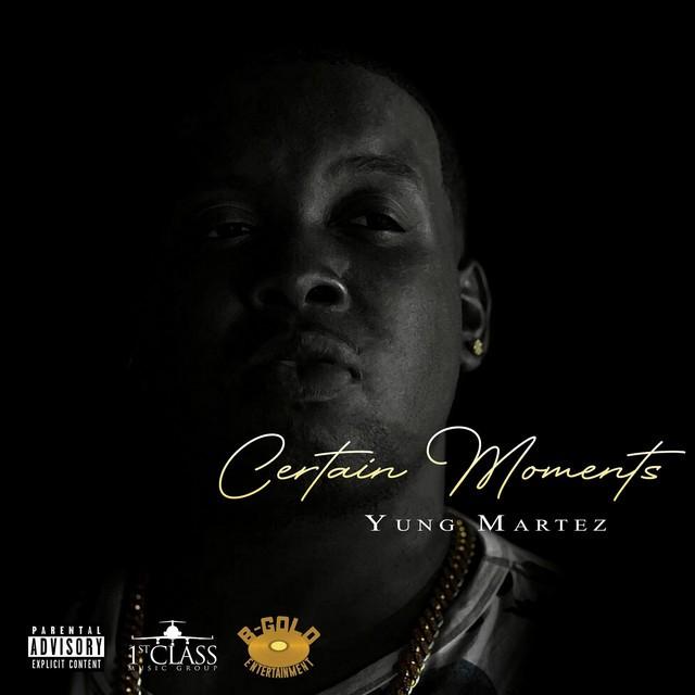 Yung Martez – Certain Moments